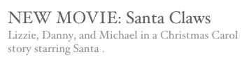 NEW MOVIE: Santa Claws Lizzie, Danny, and Michael in a Christmas Carol story starring Santa .